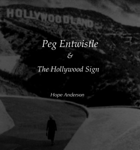 Peg Entwistle and the Hollywood Sign/Hope Anderson Productions